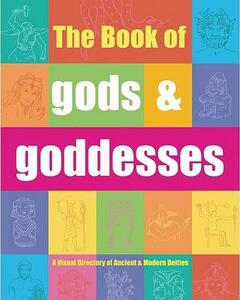 The Book of Gods & Goddesses: A Visual Directory of Ancient and Modern Deities - Eric Chaline - cover