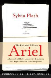 Ariel: The Restored Edition: A Facsimile of Plath's Manuscript, Reinstating Her Original Selection and Arrangement - Sylvia Plath - cover