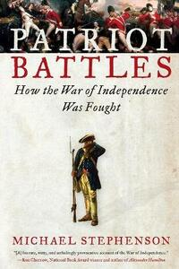 Patriot Battles: How the War of Independence Was Fought - Michael Stephenson - cover