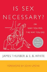 Is Sex Necessary: Or Why You Feel the Way You Do - James Thurber,E. B. White,John Updike - cover