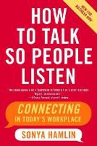How to Talk So People Listen: Connecting in Today's Workplace - Sonya Hamlin - cover