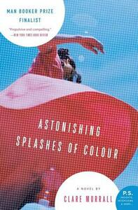 Astonishing Splashes of Colour - Clare Morrall - cover