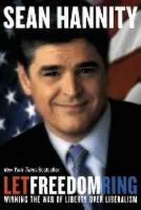 Let Freedom Ring: Winning the War of Liberty Over Liberalism - Sean Hannity - cover