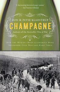 Champagne: How the World's Most Glamorous Wine Triumphed Over War and Hard Times - Don Kladstrup,Petie Kladstrup - cover