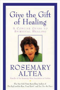 Give the Gift of Healing: A Concise Guide to Spiritual Healing - Rosemary Altea - cover
