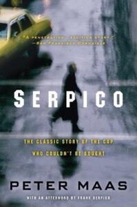Serpico: The Classic Story of the Cop Who Couldn't Be Bought - Peter Maas - cover