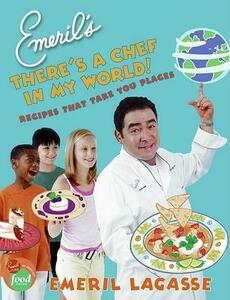 Emeril's There's a Chef in My World!: Recipes That Take You Places - Emeril Lagasse - cover
