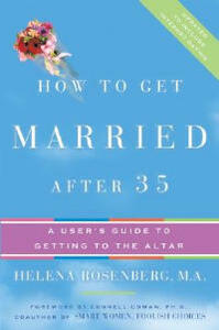 How to Get Married After 35 Revised Edition: A User's Guide to Getting to the Altar - Helena Hacker Rosenberg - cover