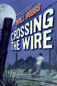 Crossing the Wire - Will Hobbs - cover