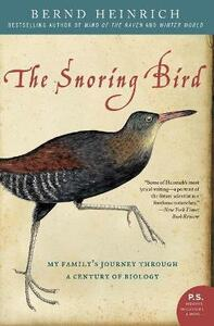 The Snoring Bird: My Family's Journey Through a Century of Biology - Bernd Heinrich - cover
