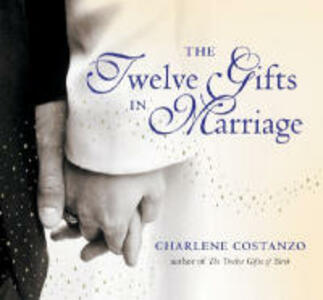 The Twelve Gifts In Marriage - Charlene Costanzo - cover