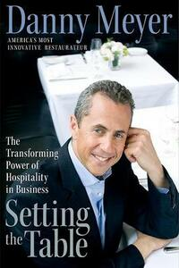 Setting the Table: The Transforming Power of Hospitality in Business - Danny Meyer - cover
