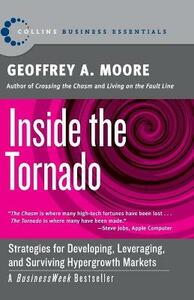 Inside the Tornado: Strategies for Developing, Leveraging, and Surviving Hypergrowth Markets - Geoffrey A. Moore - cover