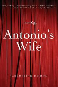 Antonio's Wife: A Novel - Jacqueline Dejohn - cover