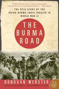 The Burma Road: The Epic Story of the China-Burma-India Theater in World War II - Donovan Webster - cover