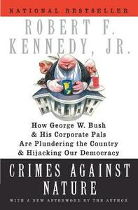 Crimes Against Nature: How George W. Bush and His Corporate Pals are Plundering the Country and Hijacking Our Democracy - Robert F. Kennedy - cover