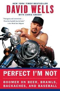 Perfect I'm Not: Boomer on Beer, Brawls, Backaches, and Baseball - David Wells,Chris Kreski - cover