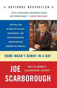 Rome Wasn't Burnt In A Day: The Real Deal On How Politicians, Bureaucrats, And Other Washington Barbarians Are Bankrupting America - Joe Scarborough - cover