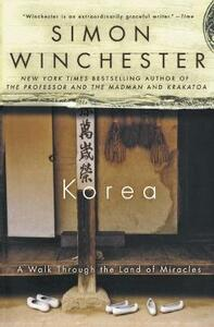 Korea: A Walk Through the Land of Miracles - Simon Winchester - cover
