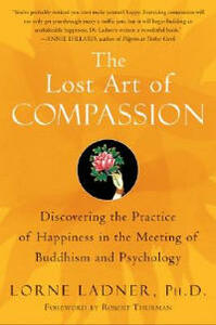 The Lost Art of Compassion: Discovering the Practice of Happiness in theMeeting of Buddhism and Psychology - Lorne Ladner - cover