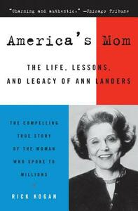 America's Mom: The Life, Lessons, and Legacy of Ann Landers - Rick Kogan - cover