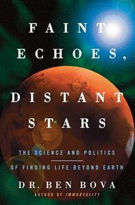 Faint Echoes, Distant Stars: The Science and Politics of Finding Life Beyond Earth - Ben Bova - cover