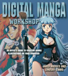 Digital Manga Workshop: An Artist's Guide To Creating Manga Illustrations On Your Computer - Jared Hodges - cover