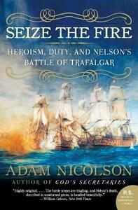 Seize the Fire: Heroism, Duty, and Nelson's Battle of Trafalgar - Adam Nicolson - cover