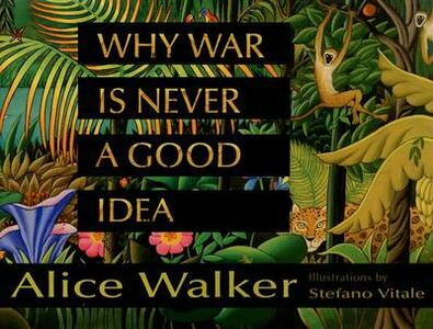 Why War Is Never a Good Idea - Alice Walker - cover