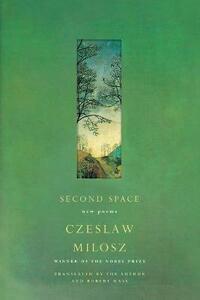Second Space: New Poems - Czeslaw Milosz - cover