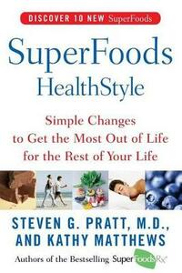 Superfoods Healthstyle: Simple Changes to Get the Most Out of Life for the Rest of Your Life - Steven G Pratt,Kathy Matthews - cover