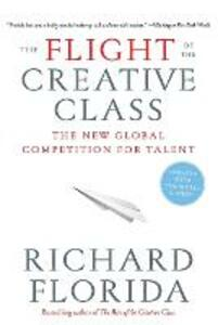 The Flight of the Creative Class: The New Global Competition for Talent - Richard Florida - cover