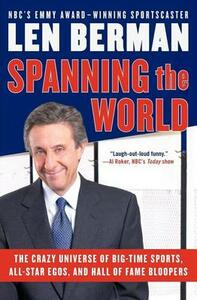 Spanning The World: The Crazy Universe Of Big-Time Sports, All-Star Egos, And Hall Of Fame Bloopers - Len Berman - cover