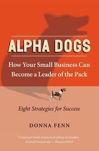 ALPHA DOGS HOW YOUR SMALL BUSINESS CAN BECOME THE LEADER OF THE PACK - Donna Fenn - cover