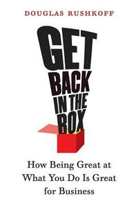 Get Back in the Box: How Being Great at What You Do Is Great for Business - Douglas Rushkoff - cover