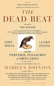 The Dead Beat: Lost Souls, Lucky Stiffs, and the Perverse Pleasures of Obituaries - Marilyn Johnson - cover