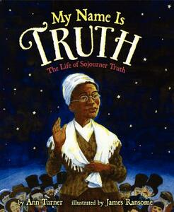My Name Is Truth: The Life of Sojourner Truth - Ann Turner - cover