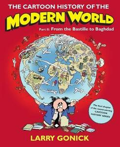 The Cartoon History of the Modern World Part 2: From the Bastille to Baghdad - Larry Gonick - cover