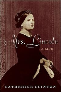 Mrs. Lincoln: A Life - Catherine Clinton - cover