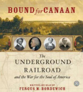 Bound For Canaan: The Underground Railroad And The War For The Soul Of America Abridged - Fergus M Bordewich - cover
