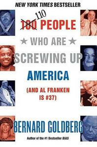 100 People Who Are Screwing Up America: And Al Franken Is Number 37 - Bernard Goldberg - cover