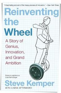 Reinventing the Wheel: A Story of Genius, Innovation, and Grand Ambition - Steve Kemper - cover