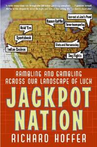 Jackpot Nation: Rambling and Gambling Across Our Landscape of Luck - Richard Hoffer - cover