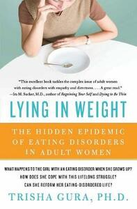 Lying in Weight: The Hidden Epidemic of Eating Disorders in Adult Women - Trisha Gura - cover