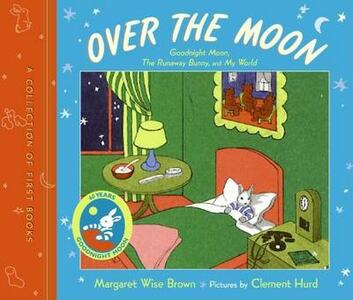 Over the Moon: A Collection of First Books; Goodnight Moon, the Runaway Bunny, and My World - Margaret Wise Brown - cover