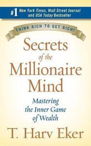 Secrets of the Millionaire Mind: Mastering the Inner Game of Wealth - T Harv Eker - cover
