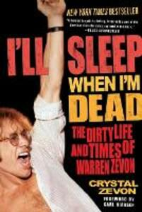 I'll Sleep When I'm Dead: The Dirty Life and Times of Warren Zevon - Crystal Zevon - cover