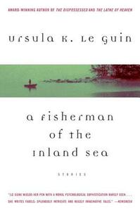 A Fisherman of the Inland Sea: Stories - Ursula K Le Guin - cover