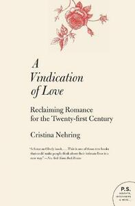 A Vindication of Love: Reclaiming Romance for the Twenty-First Century - Cristina Nehring - cover