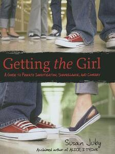 Getting the Girl: A Guide to Private Investigation, Surveillance, and Cookery - Susan Juby - cover